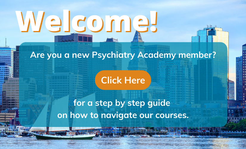 Welcome! Are you a new Psychiatry Academy member? Click Here for the user guide.